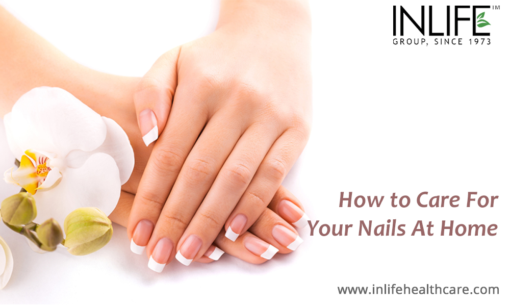 How To Care For Your Nails At Home Inlife Healthcare
