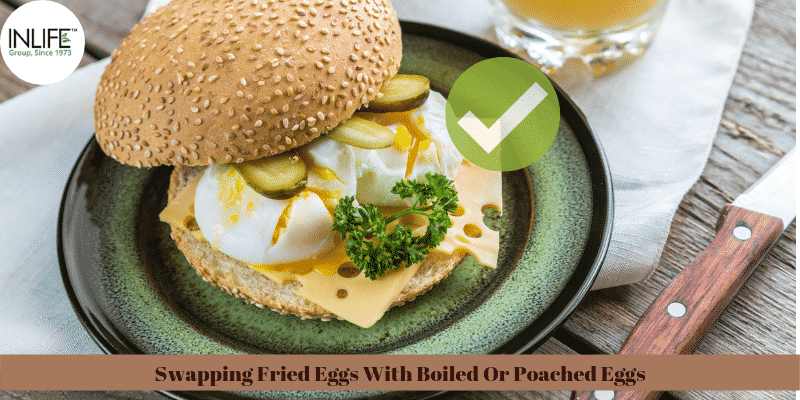 Swapping Fried Eggs With Boiled Or Poached Eggs