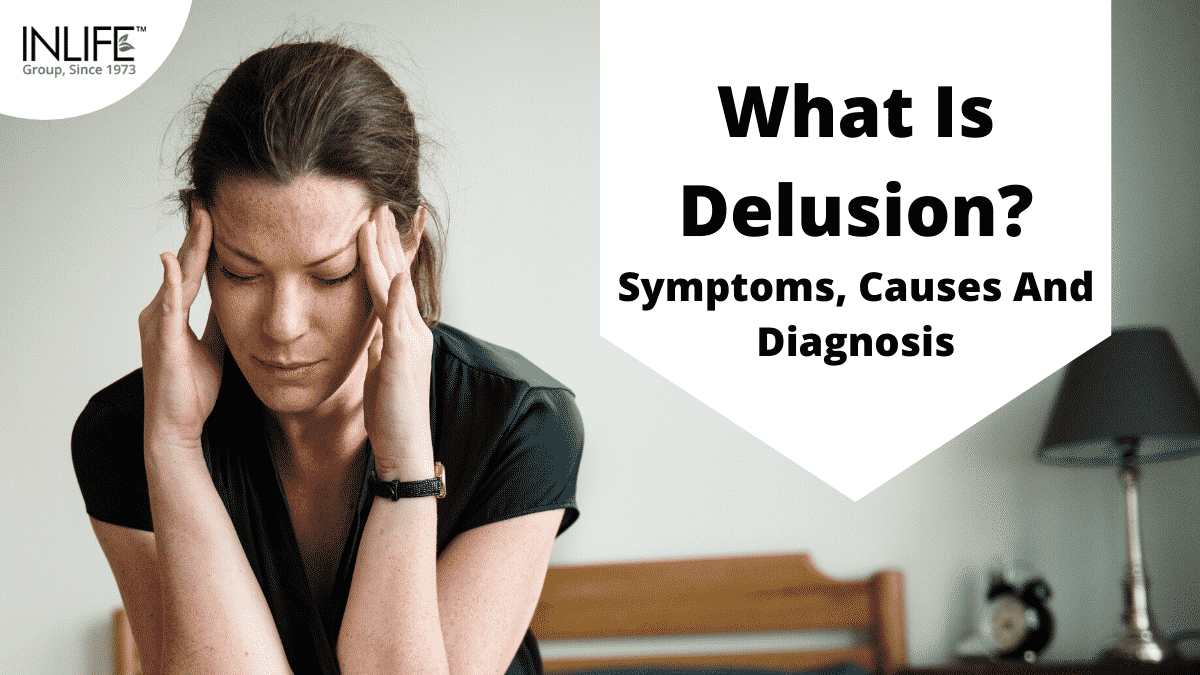 What Is Delusion - Symptoms, Causes And Diagnosis
